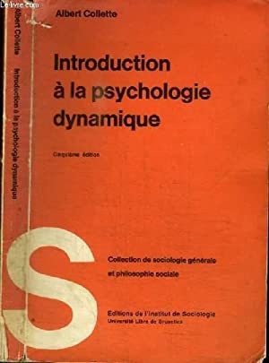 INTRODUCTION A LA PSYCHOLOGIE DYNAMIQUE - des: COLLETTE ALBERT