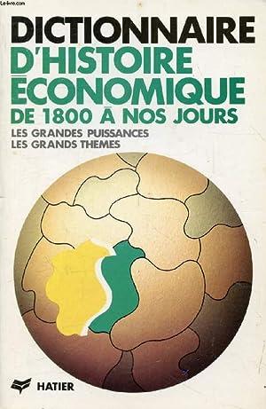 DICTIONNAIRE D'HISTOIRE ECONOMIQUE DE 1800 A NOS: COLLECTIF