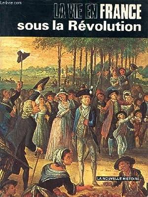 LA VIE EN FRANCE SOUS LA REVOLUTION: ROUX J.P
