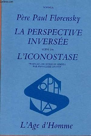 LA PERSPECTIVE INVERSEE SUIVIE DE L'ICONOSTASE: FLORENSKY PAUL (PERE)