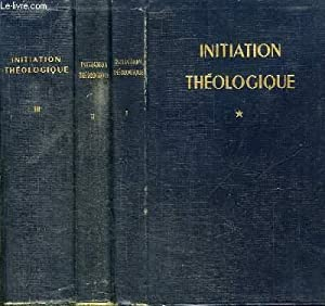 INITIATION THEOLOGIQUE - 3 TOMES EN 3: GROUPE DE THEOLOGIENS