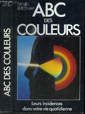 ABC DES COULEURS - LEURS INCIDENCES DANS: BERESNIAK DANIEL
