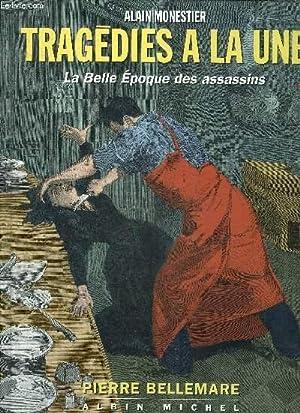 TRAGEDIES A LA UNE LA BELLE EPOQUE: MONESTIER ALAIN &