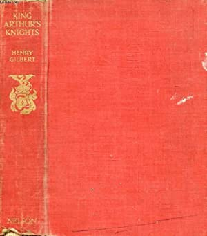 KING ARTHUR'S KNIGHTS, The Tales Retold for: GILBERT Henry