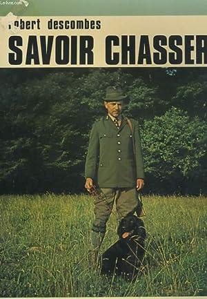 SAVOIR CHASSER. ARMES, MUNITIONS, CONNAISSANCE DU GIBIER: ROBERT DESCOMBES