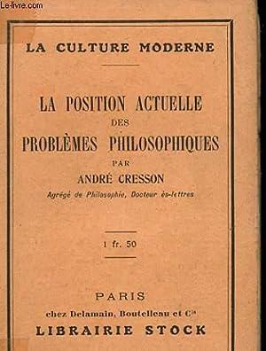 LA POSITION ACTUELLE DES PROBLEMES PHILOSOPHIQUES: CRESSON ANDRE