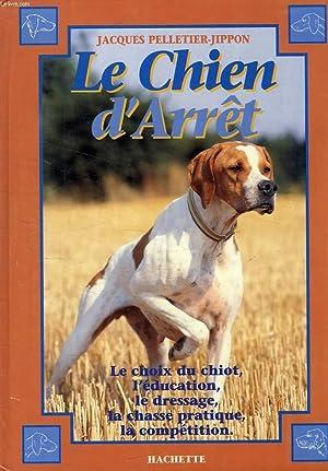 LE CHIEN D'ARRET: PELLETIER-JIPPON JACQUES