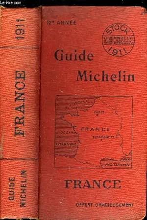 GUIDE MICHELIN FRANCE 1911 - 12e ANNEE: COLLECTIF