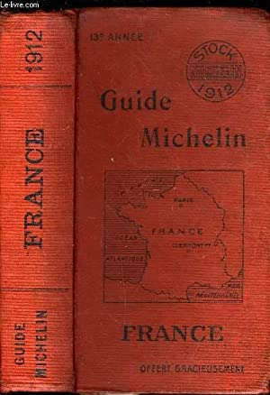 GUIDE MICHELIN FRANCE 1912 - 13e ANNEE: COLLECTIF