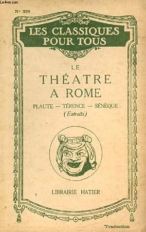 LE THEATRE A ROME: PLAUTE, TERENCE, SENEQUE: PLAUTE, TERENCE, SENEQUE,