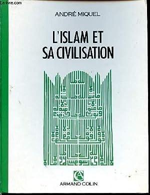 L'ISLAM ET SA CIVILISATION: MIQUEL André