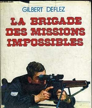 LA BRIGADE DES MISSIONS IMPOSSIBLES.: DEFLEZ GILBERT