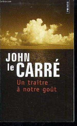 UN TRAITRE A NOTRE GOUT: LE CARRE JOHN