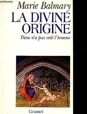 LA DIVINE ORIGINE - DIEU N'A PAS: BALMARY MARIE