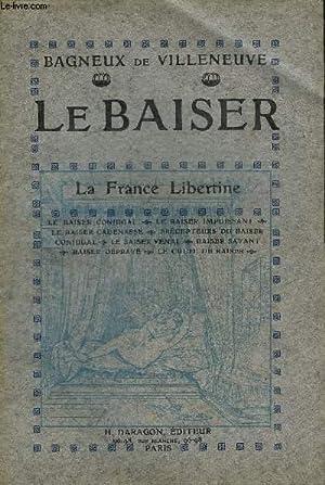 LE BAISER - LA FRANCE LIBERTINE -: DE VILLENEUVE BAGNEUX
