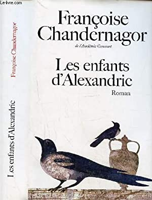 LES ENFANTS D'ALEXANDRIE: CHANDERNAGOR FRANCOISE