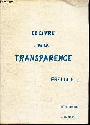 LE LIVRE DE LA TRANSPARENCE - PRELUDE.: HECKENROTH J./ BAVOUZET