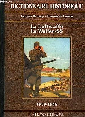 DICTIONNAIRE HISTORIQUE - LA LUFTWAFFE LA WAFFEN-SS: BERNAGE GEORGES &