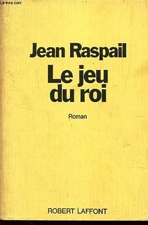 LE JEU DU ROI.: RASPAIL JEAN