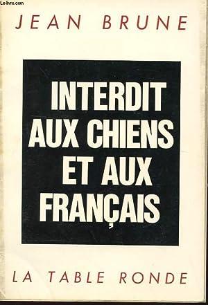 INTERDIT AUX CHIENS ET AUX FRANCAIS: BRUNE Jean