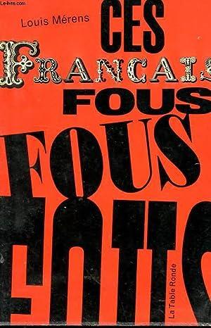 CES FRANCAIS FOUS, FOUS, FOUS .: MERENS LOUIS