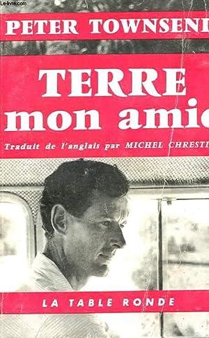 TERRE MON AMIE AVEC ENVOI DE L'AUTEUR: TOWNSEND PETER.
