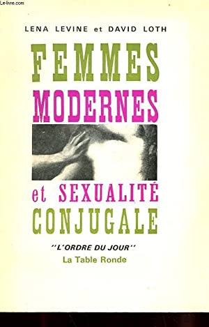 FEMMES MODERNES ET SEXUALITE CONJUGALE: LEVINE LENA ET LOTH DAVID
