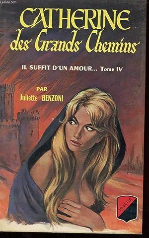 CATHERINE - IL SUFFIT D'UN AMOUR.TOME 4: BENZONI JULIETTE