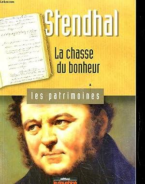 LA CHASSE DU BONHEUR. LES PATRIMOINES: STENDHAL