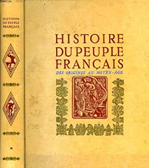 HISTOIRE DU PEUPLE FRANCAIS, TOME I, DES ORIGINES AU MOYEN AGE (1er SIECLE AV. J.-C. - 1380): ...