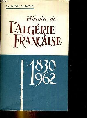 Histoire de l'algérie Françiase 1830-1962: MARTIN Claude