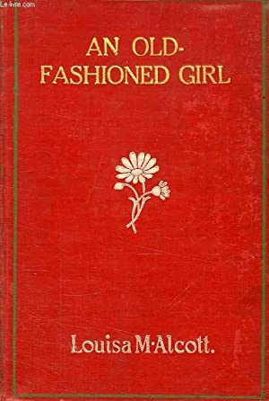 AN OLD-FASHIONED GIRL: ALCOTT LOUISA MAY