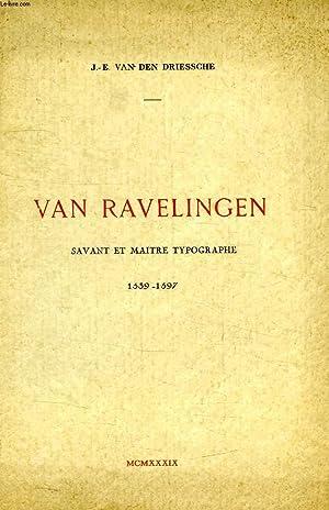 VAN RAVELINGEN (RAPHAELINGIEN - RAPHAELINGIUS), SAVANT ET: DRIESSCHE J.-E. VAN