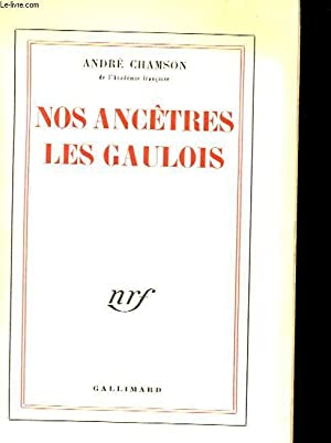 NOS ANCETRES LES GAULOIS: CHAMSON ANDRE