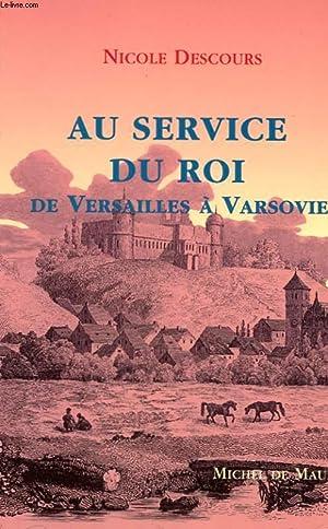 AU SERVICE DU ROI DE VERSAILLES A VARSOVIE: DESCOURS NICOLE