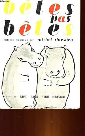 BETES PAS BETES OU LE TEMPS DES ANIMAUX: CHRETIEN MICHEL
