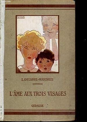 L'AME AUX TROIS VISAGES: LUCIE DELARUE-MARDRUS.
