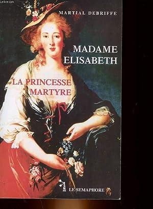 MADAME ELISABETH - LA PRINCESSE MARTYRE: DEBRIFFE MARTIAL