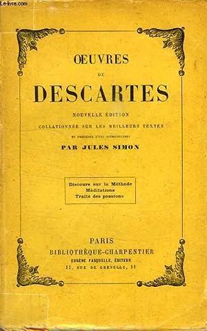 OEUVRES DE DESCARTES: DISCOURS SUR LA METHODE, MEDITATIONS, TRAITE DES PASSIONS: DESCARTES RENE