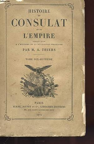HISTOIRE DU CONSULAT ET DE L'EMPIRE FAISANT SUITE A L'HISTOIRE DE LA REVOLUTON FRANCAISE - ...