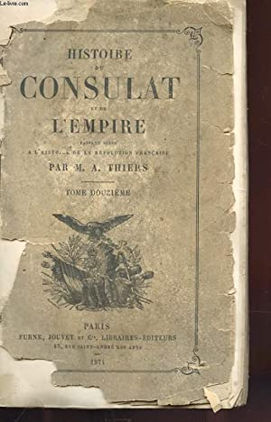 HISTOIRE DU CONSULAT ET DE L'EMPIRE FAISANT SUITE A L'HISTOIRE DE LA REVOLUTON FRANCAISE ...