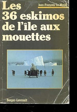 LES 36 ESKIMOS DE L'ILE AUX MOUETTES: MOUËL JEAN-FRANCOIS LE