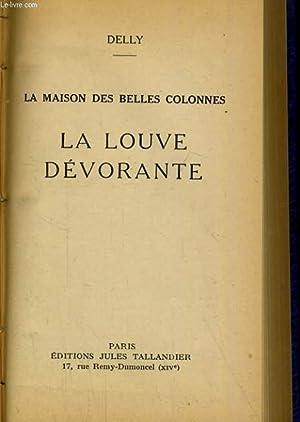 LA MAISON DES BELLES COLONNES. LA LOUVE DEVORANTE: DELLY
