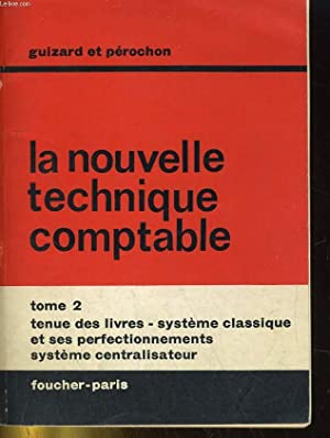 LA NOUVELLE TECHNIQUE COMPTABLE - TOME 2 - tenue des livres systemes comptables: GUIZARD ET ...