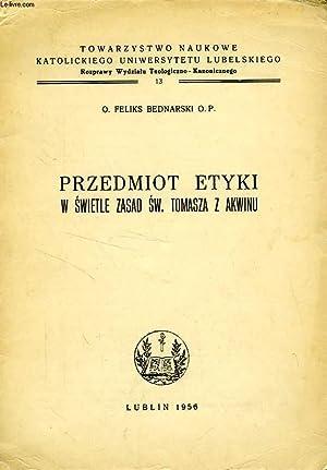 PRZEDMIOT ETYKI W SWIETLE ZASAD SW. TOMASZA Z AKWINU: BEDNARSKI O. FELIKS, O. P.