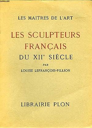 LES SCULPTEURS FRANCAIS DU XIIe SIECLE: LEFRANCOIS-PILLION LOUISE