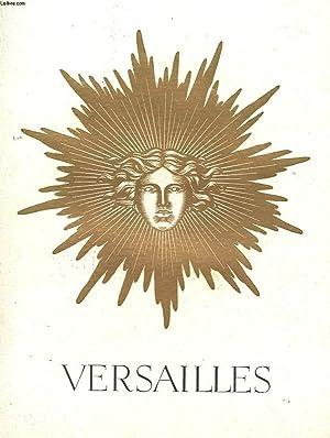 VERSAILLES : PATRIMOINE NATIONA, TEMOIN D'ART ET DE GRANDEUR, HAUT LIEU DE FRANCE, MIROIR DU ...