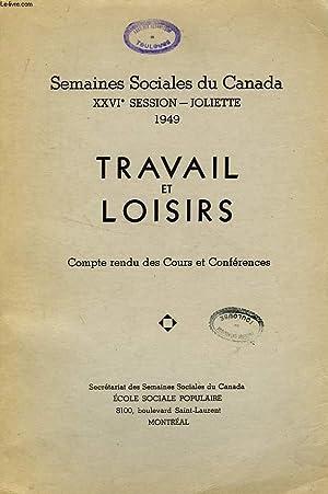 SEMAINES SOCIALES DU CANADA, XXVIe SESSION, JOLIETTE, 1949, TRAVAIL ET LOISIRS: COLLECTIF