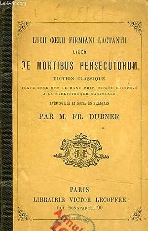 LUCII COELII FIRMIANI LACTANTII LIBER DE MORTIBUS PERSECUTORUM: LACTANCE, Par Fr. DUBNER