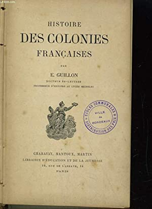 HISTOIRE DES COLONIES FRANCAISES: E. GUILLON